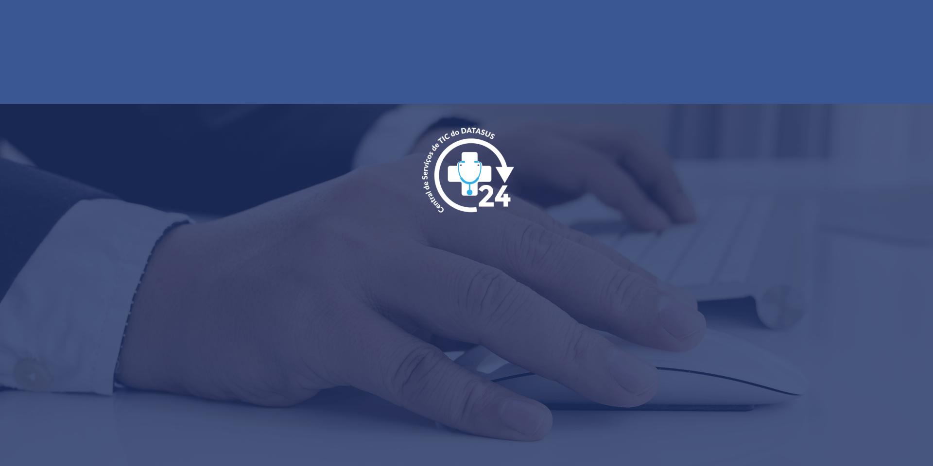 DATASUS disponibiliza a Central Única de Serviços TIC